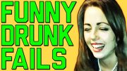Funniest Drunk Fails